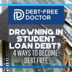 Drowning in Student Loan Debt 4 Ways to Become Debt Free - F