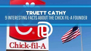 Truett Cathy 9 Interesting Facts About The Chick fil-A Founder - F