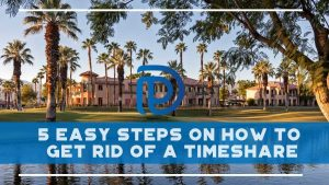 5 Easy Steps On How To Get Rid Of A Timeshare - F