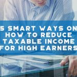 5 Smart Ways On How To Reduce Taxable Income For High Earners - F