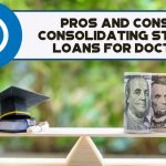 Pros And Cons Of Consolidating Student Loans For Doctors - F