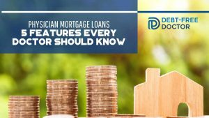 Physician Mortgage Loans 5 Features Every Doctor Should Know - F