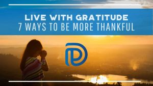 Live With Gratitude - 7 Ways To Be More Thankful - F