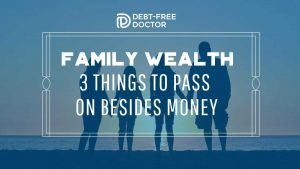 Family Wealth - 3 Things To Pass On Besides Money - F