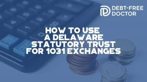 How To Use a Delaware Statutory Trust for 1031 Exchanges - F