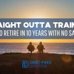 Straight Outta Training How To Retire In 10 Years With No Savings - F